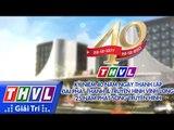 THVL | Lễ họp mặt kỷ niệm 40 năm thành lập Đài PTTH Vĩnh Long - 25 năm phát sóng truyền hình