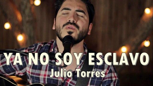 YA NO SOY ESCLAVO - Julio Torres - Música Cristiana