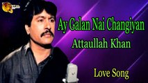 Ay Galan Nai Changiyan - Audio-Visual - Superhit - Attaullah Khan Esakhelvi - YouTube