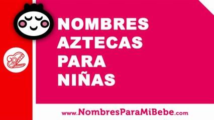 10 nombres aztecas para niñas - nombres 100% mexicanos - www.nombresparamibebe.com