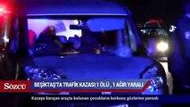 Beşiktaş'ta trafik kazası 1 ölü, 1 ağır yaralı