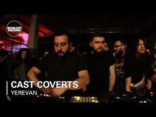 Cast Coverts | Boiler Room Yerevan