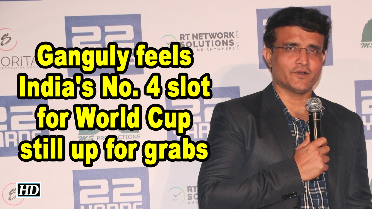 Ganguly feels India's No. 4 slot for World Cup still up for grabs