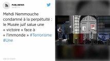 Mehdi Nemmouche condamné à la perpétuité : le Musée juif salue une « victoire » face à « l'immonde »