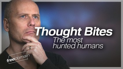 Thought Bites: The Most Hunted Humans