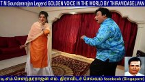 T M Soundararajan Legend GOLDEN VOICE IN THE WORLD BY THIRAVIDASELVAN  & singapore MGR & singapore  Sivaji