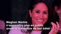 Meghan Markle : pourquoi on ne la verra plus avant la naissance de son bébé
