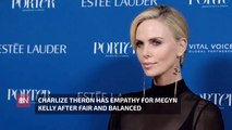 Charlize Theron Likes Megyn Kelly More After Being Her