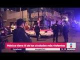 México tiene 15 de las 50 ciudades más violentas del mundo | Noticias con Yuriria Sierra