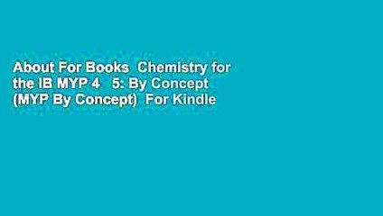 About For Books Chemistry for the IB MYP 4 5: By Concept (MYP By Concept)  For Kindle