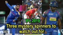 IPL 2019: 3 mystery spinners to watch out for