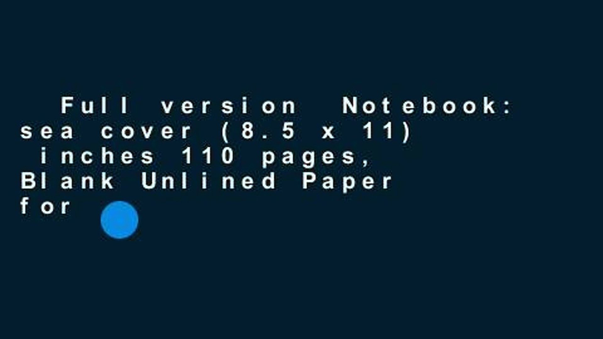 Full version  Notebook: sea cover (8.5 x 11)  inches 110 pages, Blank Unlined Paper for