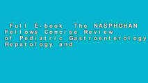 Full E-book  The NASPHGHAN Fellows Concise Review of Pediatric Gastroenterology, Hepatology and