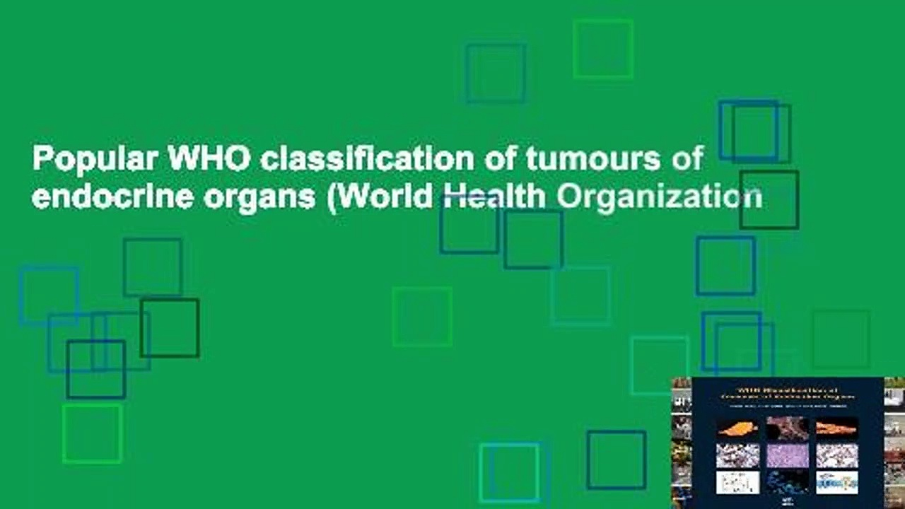 Popular WHO classification of tumours of endocrine organs (World Health Organization
