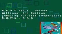 R.E.A.D Venus   Serena Williams, 3rd Edition (Amazing Athletes (Paperback)) D.O.W.N.L.O.A.D