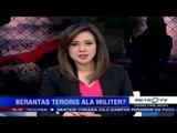 Primetime News: Berantas Terorisme Ala Militer
