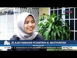 Jelajah Ramadan - Pesantren Al Masthuriyah (1)
