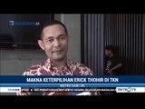 Makna Dipilihnya Erick Thohir Jadi Ketua TKN Jokowi-Ma'ruf