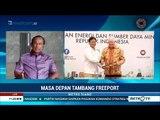 Kini Freeport Dikuasai RI : Masa Depan Freeport Di Tangan Indonesia