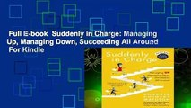 Full E-book  Suddenly in Charge: Managing Up, Managing Down, Succeeding All Around  For Kindle