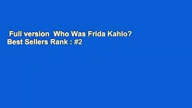 Full version  Who Was Frida Kahlo?  Best Sellers Rank : #2