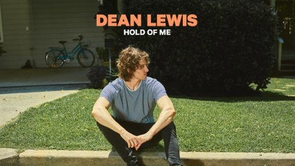 Dean Lewis - Hold Of Me