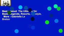 Best product  The Ultimate Ski Book: Legends, Resorts, Lifestyle,   More - Gabriella Le Breton