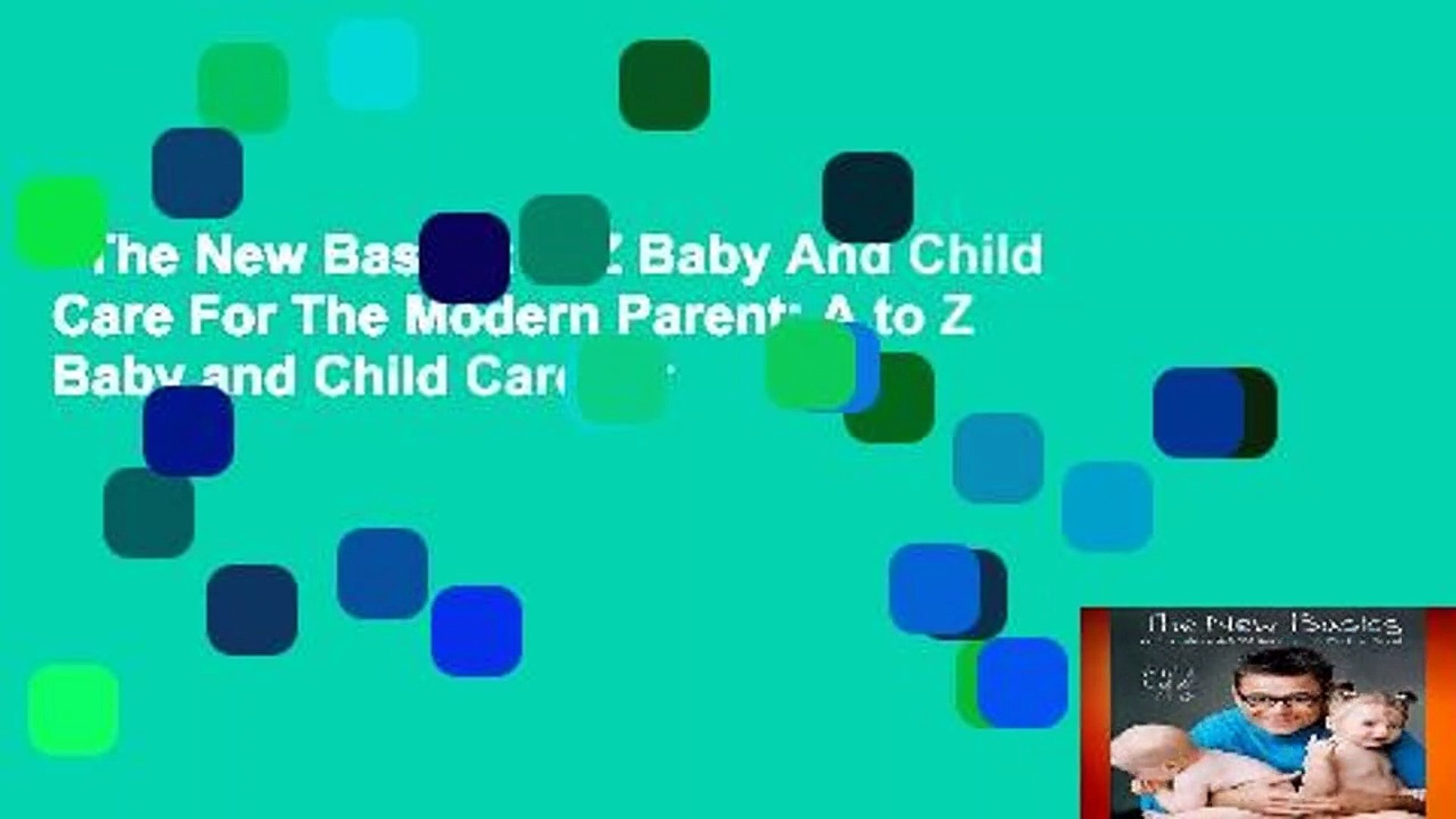 The New Basics: A-Z Baby And Child Care For The Modern Parent: A to Z Baby and Child Care for