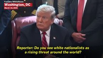 Trump Denies White Nationalists Are A 'Rising Threat' Across The World