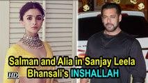 Salman Khan and Alia Bhatt in Sanjay Leela Bhansali's Inshallah