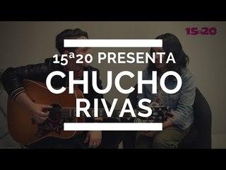 CHUCHO RIVAS   15A20 PRESENTA