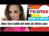 Alma Cero habla del bebé de Edwin Luna