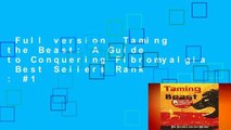Full version  Taming the Beast: A Guide to Conquering Fibromyalgia  Best Sellers Rank : #1