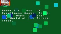 About For Books  DK Eyewitness Books: Aztec, Inca   Maya: Discover the World of the Aztecs, Incas,
