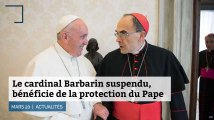 Le cardinal Barbarin suspendu, bénéficie de la protection du Pape