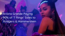Ariana Grande Paying 90% of '7 Rings' Sales to Rodgers & Hammerstein