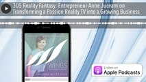 305 Reality Fantasy: Entrepreneur Anne Juceam on Transforming a Passion Reality TV into a Growing B