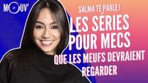 SALMA TE PARLE : Les séries pour mecs que les meufs doivent regarder