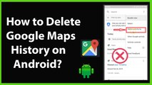 How to Delete Google Maps History on Android?