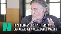 Pepu Hernández: entrevista al candidato a la alcaldía de Madrid por el PSOE
