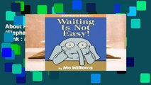 About For Books  Waiting is Not Easy! (Elephant & Piggie, #22)  Best Sellers Rank : #2