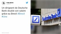 Un dirigeant de Deutsche Bank double son salaire grâce au Brexit