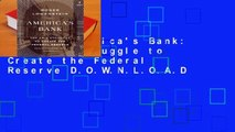 R.E.A.D America's Bank: The Epic Struggle to Create the Federal Reserve D.O.W.N.L.O.A.D
