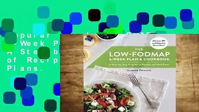 Popular The Low-FODMAP 6-Week Plan and Cookbook: A Step-by-Step Program of Recipes and Meal Plans.