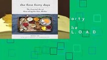R.E.A.D The First Forty Days: The Essential Art of Nourishing the New Mother D.O.W.N.L.O.A.D