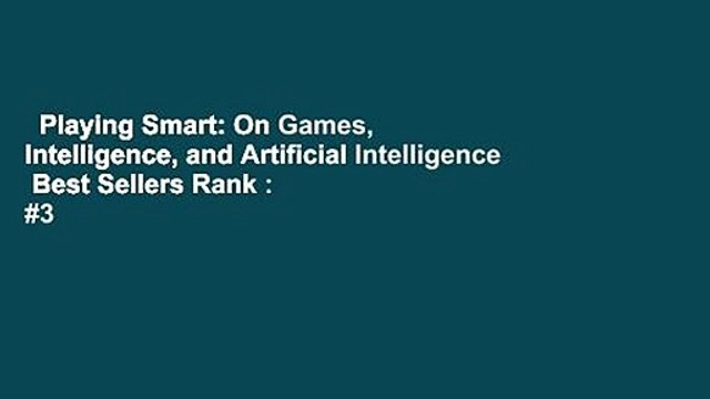 Playing Smart: On Games, Intelligence, and Artificial Intelligence  Best Sellers Rank : #3