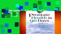 Prostate Health In 90 Days: Without Drugs or Surgery: Cure Your Prostate Now Without Drugs or
