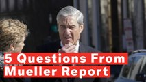 Five Questions Raised In The Mueller Report Summary