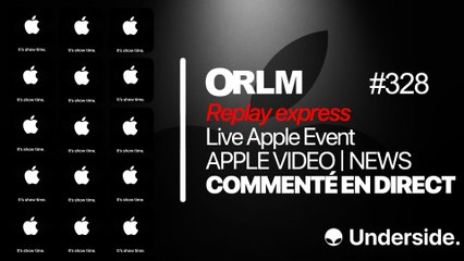 ORLM-328  : Replay express Apple Video/news  - L'Apple Event commenté en Direct !