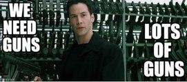Matrix : we need guns, lots of guns - Keanu Reeves 1999